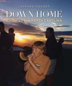 Down Home: Jewish Life in North Carolina by Leonard Rogoff